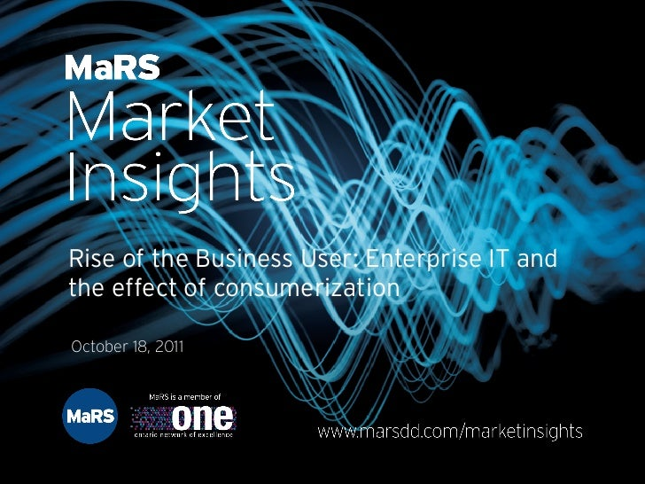 Rise of the Business User: Enterprise IT and        the effect of consumerization        October 18, 2011Copyright IDC. Re...