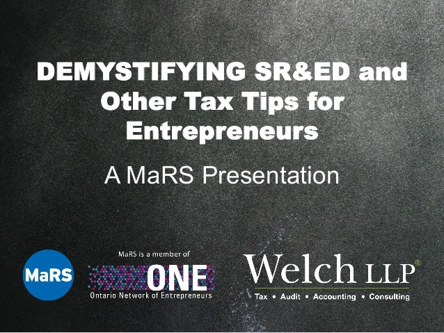 DEMYSTIFYING SR&ED and Other Tax Tips for Entrepreneurs A MaRS Presentation