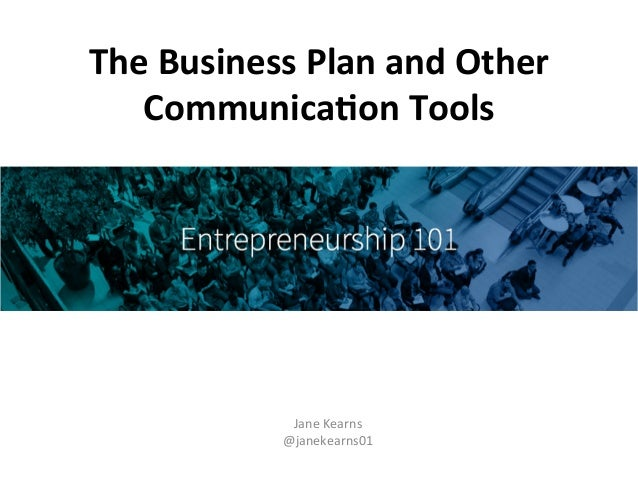 The	   Business	   Plan	   and	   Other	    Communica5on	   Tools	    Jane	   Kearns	    @janekearns01