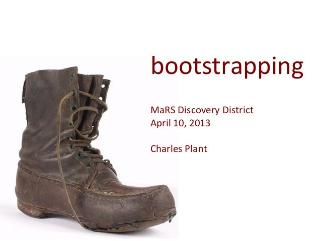 bootstrapping  MaRS Discovery District April 10, 2013  Charles Plant