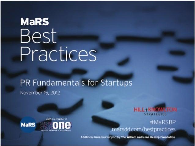 PR Fundamentals for Startups          November 15, 2012Presented by Hill+Knowlton:Mary Keating, Senior Vice PresidentMonta...