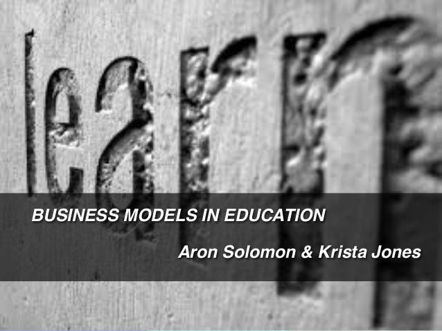 Confidential – not for distribution! BUSINESS MODELS IN EDUCATION! ! Aron Solomon & Krista Jones! !