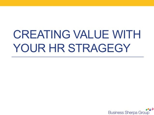 CREATING VALUE WITH YOUR HR STRAGEGY