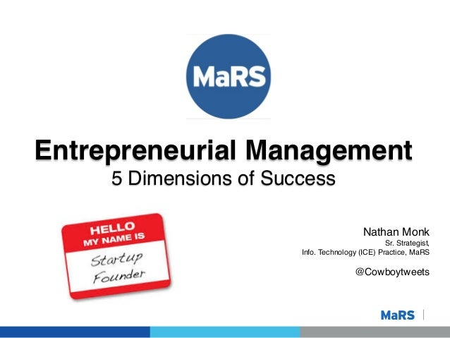 Entrepreneurial Management! 5 Dimensions of Success! ! ! ! !  Nathan Monk! Sr. Strategist,! Info. Technology (ICE) Practic...