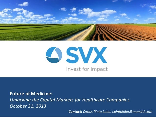 Future&of&Medicine:& Unlocking)the)Capital)Markets)for)Healthcare)Companies) October)31,)2013) Contact:(Carlos)Pinto)Lobo:...