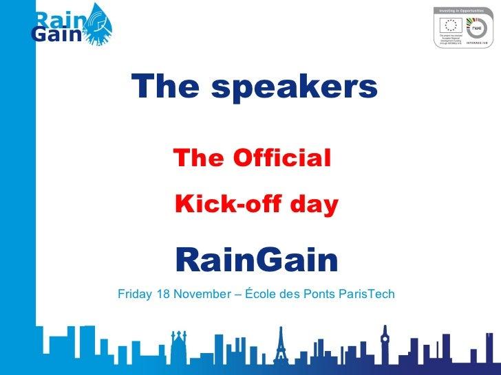 The Official  Kick-off day RainGain Friday 18 November – École des Ponts ParisTech The speakers