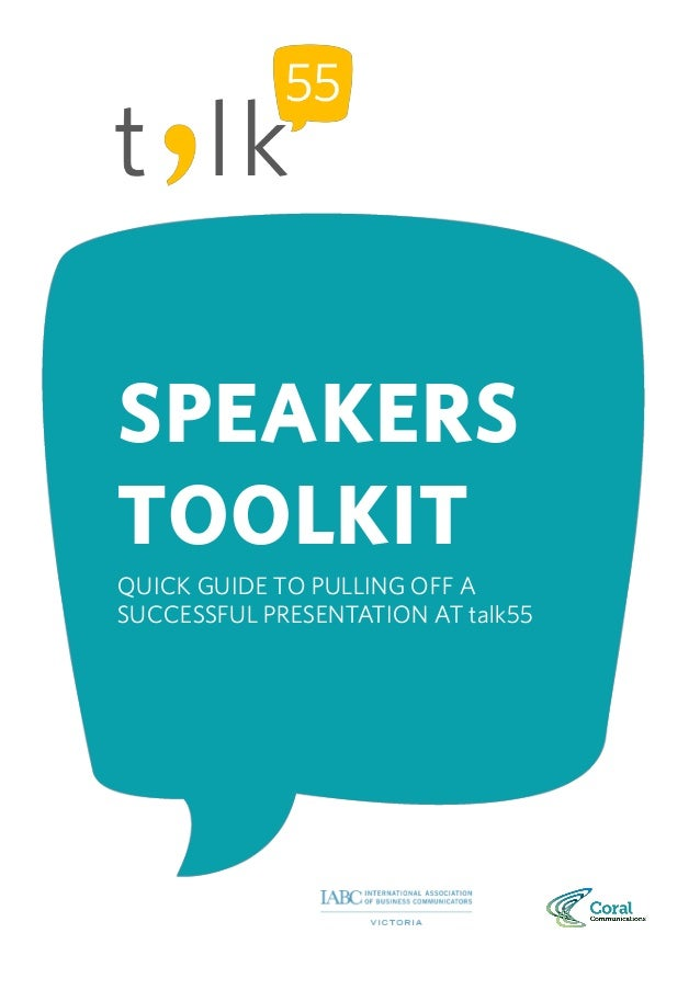 SPEAKERS TOOLKIT QUICK GUIDE TO PULLING OFF A SUCCESSFUL PRESENTATION AT talk55