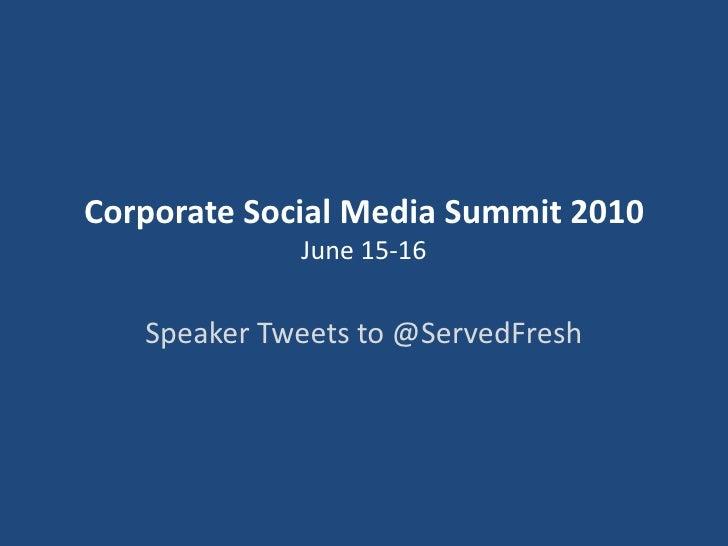 Corporate Social Media Summit 2010June 15-16<br />Speaker Tweets to @ServedFresh<br />