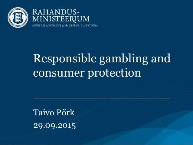 Responsible gambling and consumer protection Taivo Põrk 29.09.2015