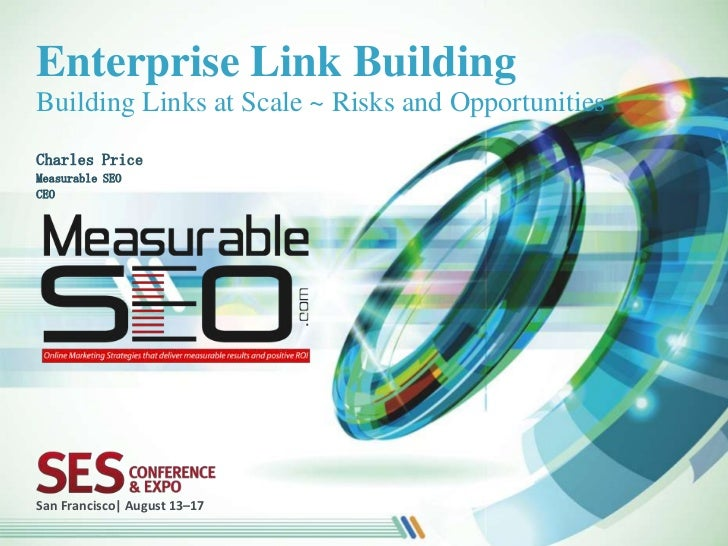 Enterprise Link BuildingBuilding Links at Scale ~ Risks and OpportunitiesCharles PriceMeasurable SEOCEOSan Francisco| Augu...