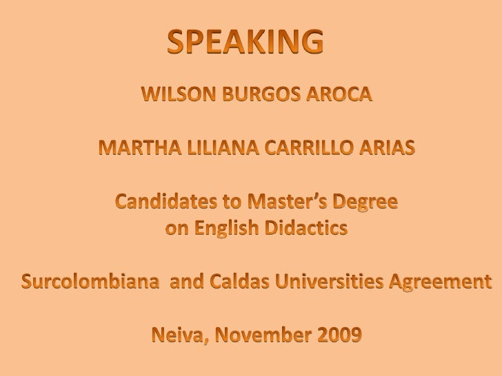 SPEAKING<br />WILSON BURGOS AROCA<br />MARTHA LILIANA CARRILLO ARIAS<br />Candidates to Master's Degree <br />on English D...