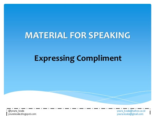 MATERIAL FOR SPEAKING                     Expressing Compliment@youra_koala                            youra_koala@yahoo.c...