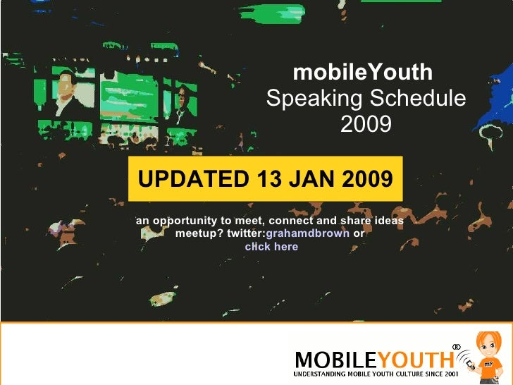 mobileYouth  Speaking Schedule 2009 an opportunity to meet, connect and share ideas meetup? twitter: grahamdbrown  or   cl...