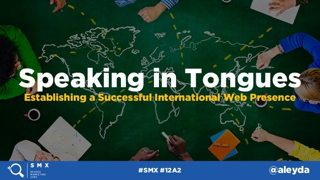 @aleyda#SMX #12A2 Speaking in Tongues Establishing a Successful International Web Presence