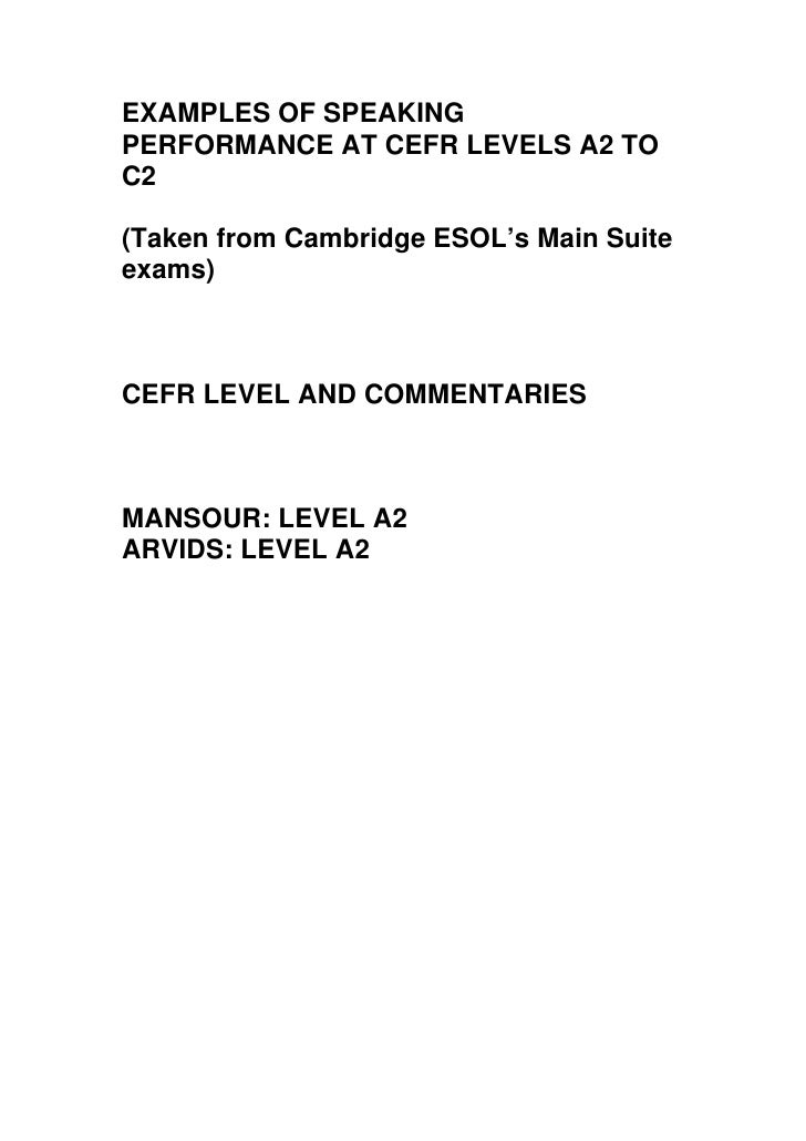 EXAMPLES OF SPEAKING PERFORMANCE AT CEFR LEVELS A2 TO C2  (Taken from Cambridge ESOL's Main Suite exams)    CEFR LEVEL AND...