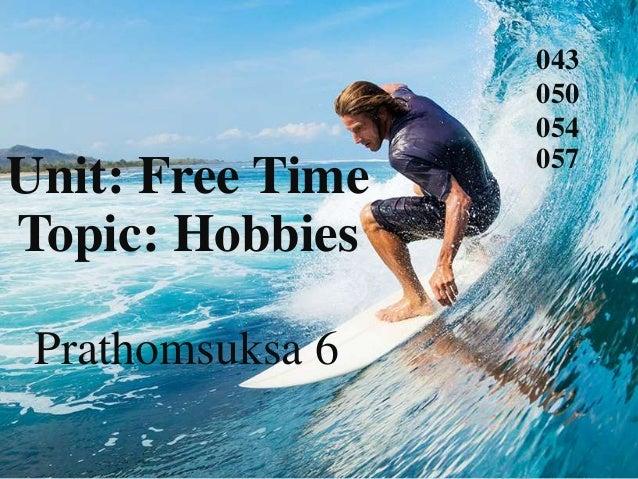 043 050 054 057 Unit: Free Time Topic: Hobbies Prathomsuksa 6