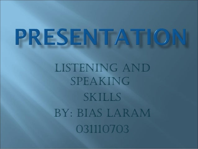 LISTENING AND   SPEAKING     SKILLSBy: BIAS LArAm    031110703