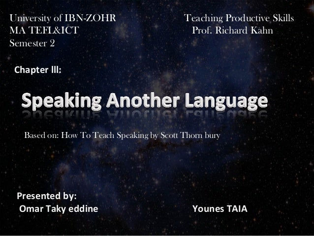 Chapter lll:Based on: How To Teach Speaking by Scott Thorn buryPresented by:Omar Taky eddine Younes TAIAUniversity of IBN-...