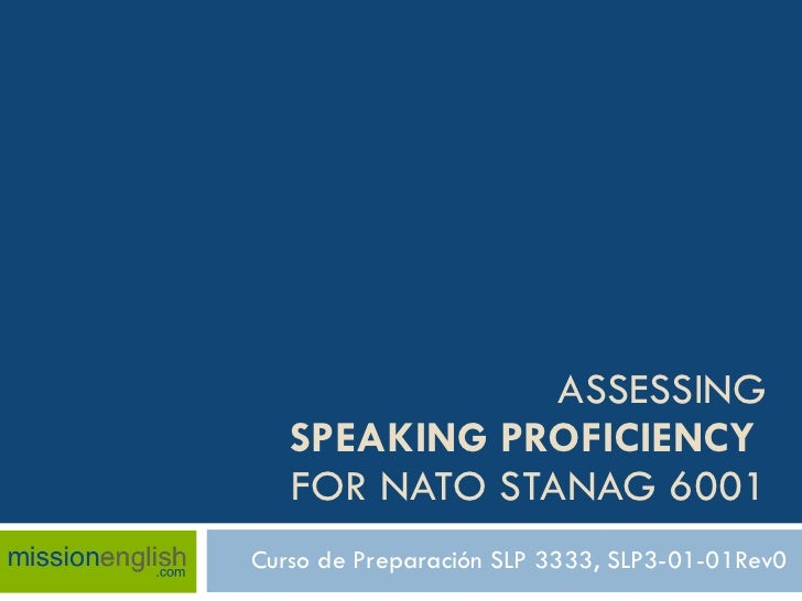 ASSESSING SPEAKING PROFICIENCY   FOR NATO STANAG 6001 Curso de Preparación SLP 3333, SLP3-01-01Rev0