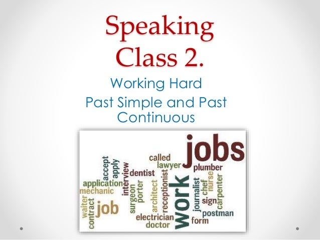Speaking  Class 2.  Working Hard  Past Simple and Past  Continuous