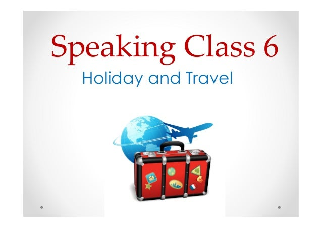 Speaking Class 6  Holiday and Travel