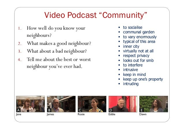 """Video Podcast """"Community"""" 1. How well do you know your neighbours? 2. What makes a good neighbour? 3. What about a bad nei..."""