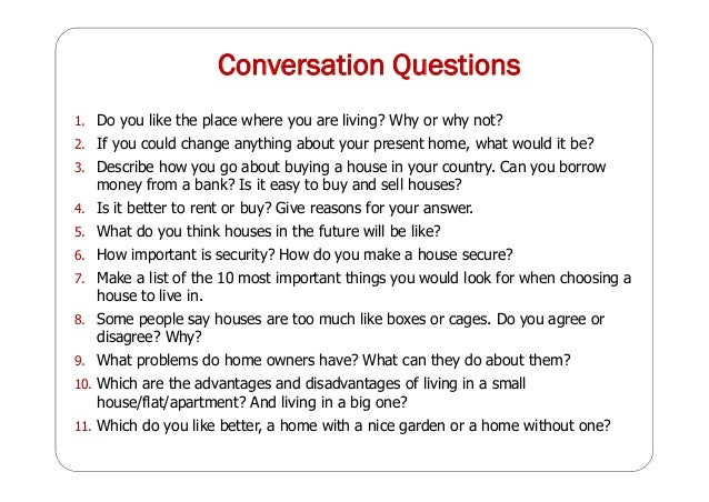 Conversation Questions 1. Do you like the place where you are living? Why or why not? 2. If you could change anything abou...
