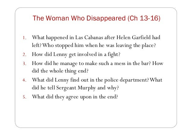 The Woman Who Disappeared (Ch 13-16) 1. What happened in Las Cabanas after Helen Garfield had left?Who stopped him when he...