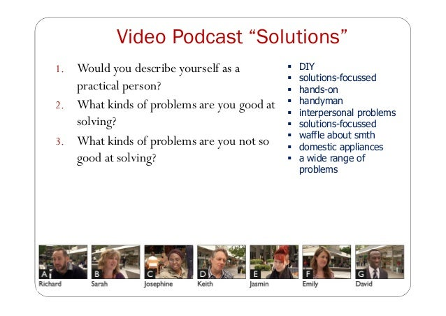 """Video Podcast """"Solutions"""" 1. Would you describe yourself as a practical person? 2. What kinds of problems are you good at ..."""