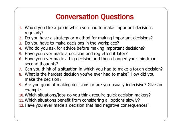 Conversation Questions 1. Would you like a job in which you had to make important decisions regularly? 2. Do you have a st...