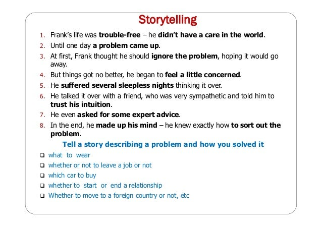 Storytelling 1. Frank's life was trouble-free – he didn't have a care in the world. 2. Until one day a problem came up. 3....
