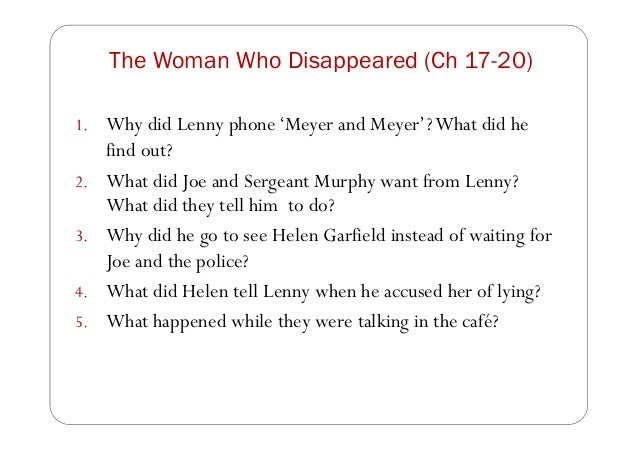 The Woman Who Disappeared (Ch 17-20) 1. Why did Lenny phone'Meyer and Meyer'?What did he find out? 2. What did Joe and Ser...