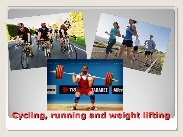 Cycling, running and weight liftingCycling, running and weight lifting