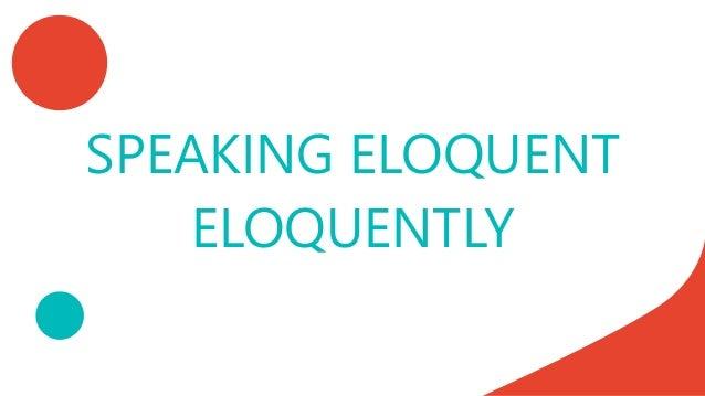 SPEAKING ELOQUENT ELOQUENTLY