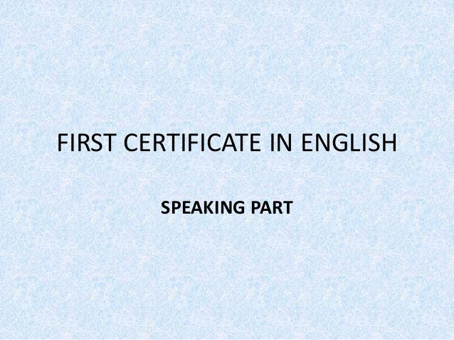 FIRST CERTIFICATE IN ENGLISH SPEAKING PART