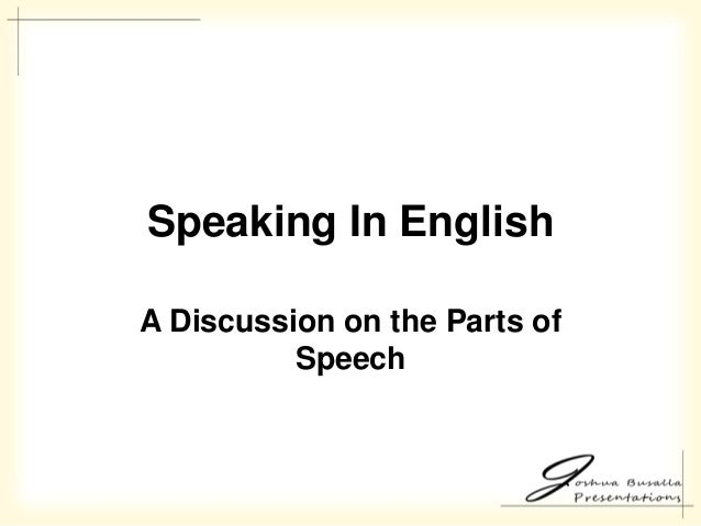 Speaking In EnglishA Discussion on the Parts of          Speech