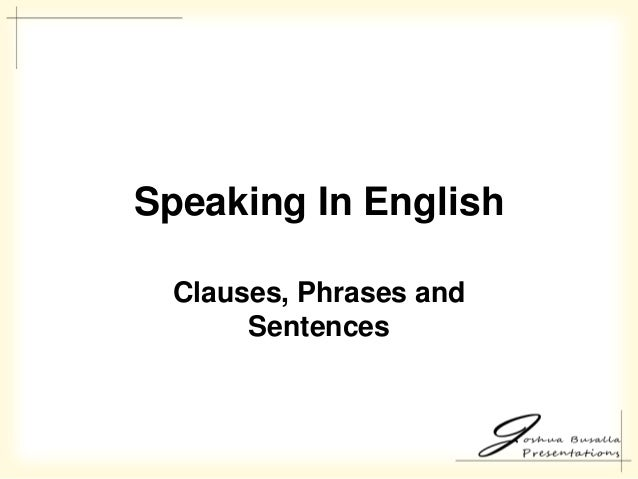 Speaking In English Clauses, Phrases and Sentences