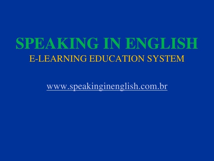 SPEAKING IN ENGLISH E-LEARNING EDUCATION SYSTEM   www.speakinginenglish.com.br