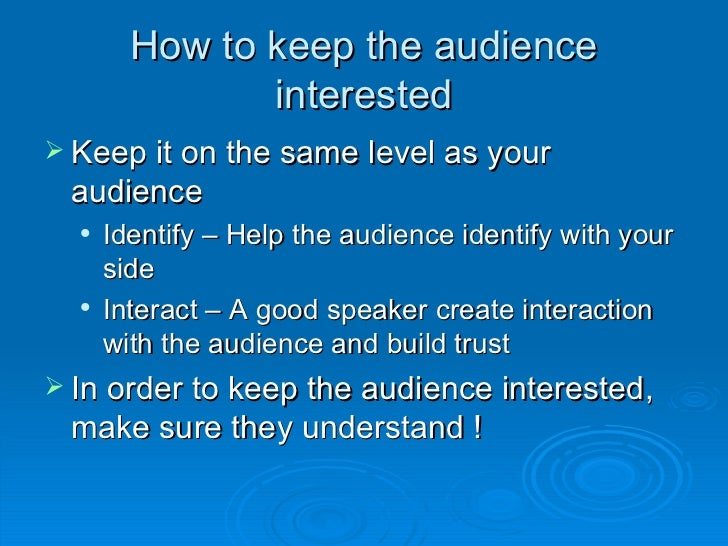 a successful speech in front of the audience Speaking to an audience can be  the key to successful  their familiarity with the presentation topic will determine the level at which you present your speech.