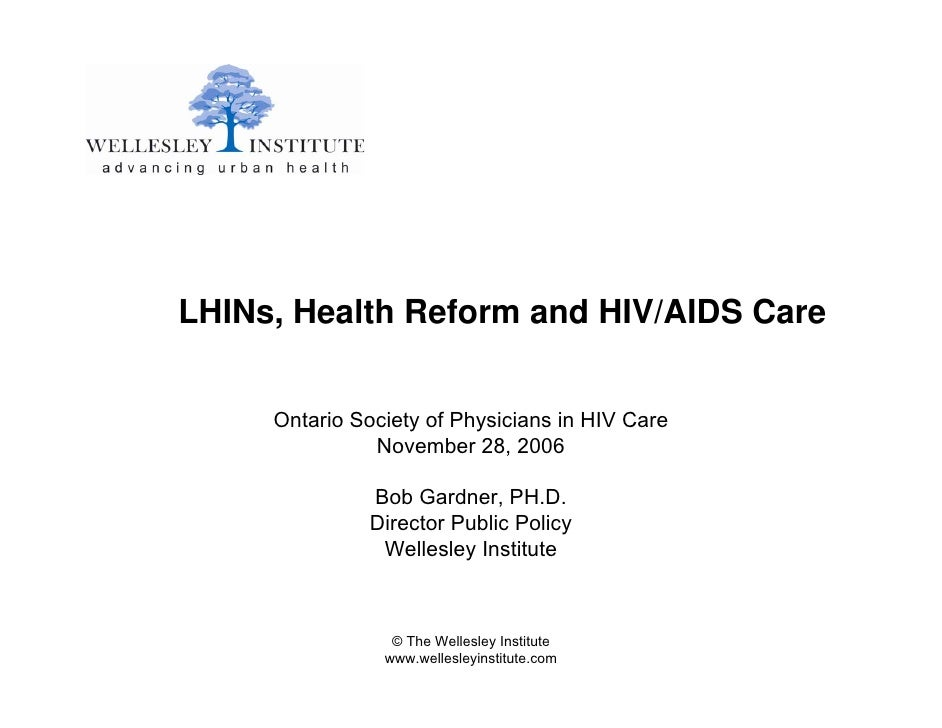 LHINs, Health Reform and HIV/AIDS Care        Ontario Society of Physicians in HIV Care                November 28, 2006  ...
