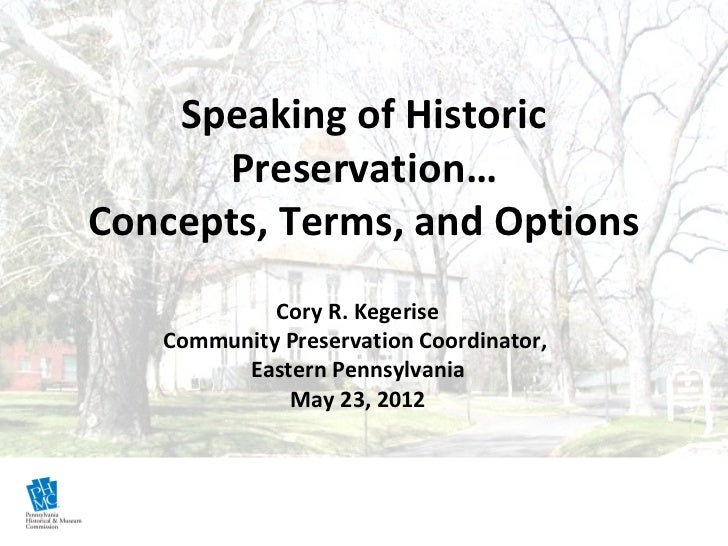 Speaking of Historic      Preservation…Concepts, Terms, and Options            Cory R. Kegerise   Community Preservation C...