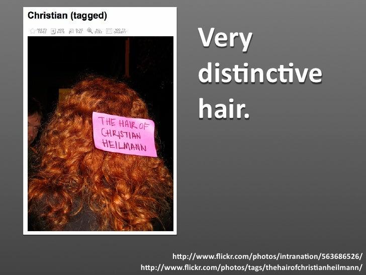 Very               dis1nc1ve               hair.           hHp://www.flickr.com/photos/intrana1on/563686526/ hHp://www.fli...
