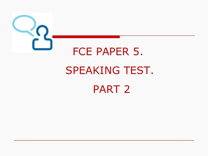 FCE PAPER 5.SPEAKING TEST.    PART 2