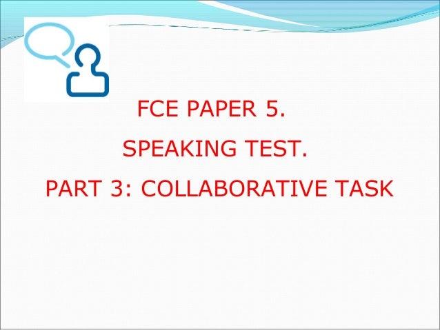 FCE PAPER 5.  SPEAKING TEST.  PART 3: COLLABORATIVE TASK