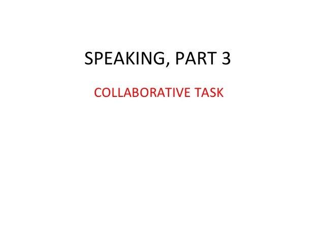 SPEAKING, PART 3 COLLABORATIVE TASK