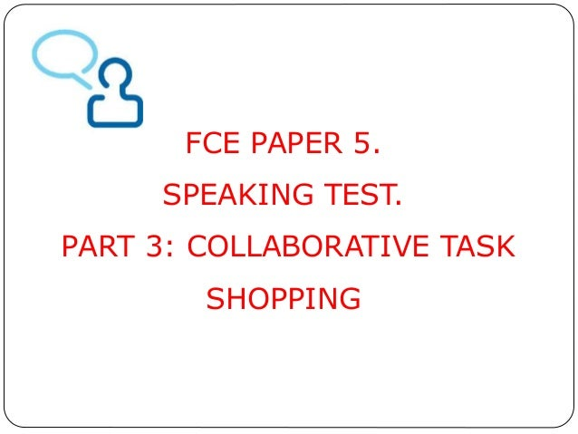 FCE PAPER 5.  SPEAKING TEST.  PART 3: COLLABORATIVE TASK  SHOPPING