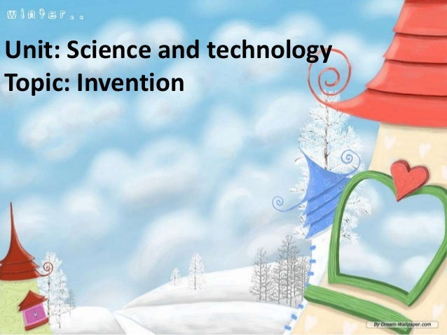 Unit: Science and technologyTopic: Invention