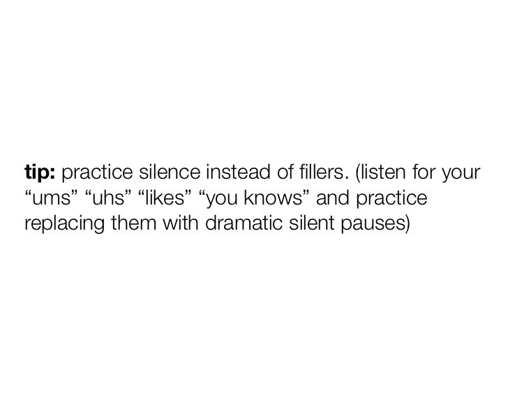 """tip: practice silence instead of fillers. (listen for your""""ums"""" """"uhs"""" """"likes"""" """"you knows"""" and practicereplacing them with d..."""