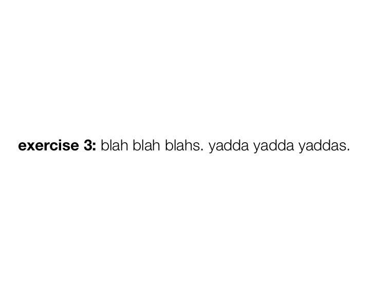 exercise 3: blah blah blahs. yadda yadda yaddas.