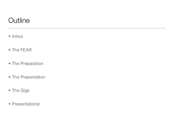 Outline• Intros• The FEAR• The Preparation• The Presentation• The Gigs• Presentations!